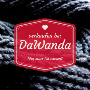 Selbstgemachtes verkaufen – Teil 2: Dein DaWanda-Shop