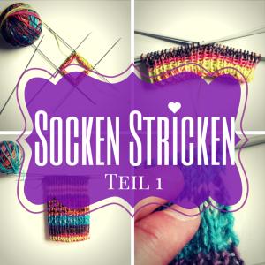 Socken Stricken - Teil 1