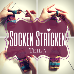 Anleitung: Socken stricken Teil 3 – Maschenaufnahme und -abnahme